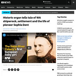 Historic organ tells tale of WA shipwreck, settlement and the life of pioneer Sophia Dent