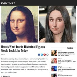 Here's What Iconic Historical Figures Would Look Like Today - LuxurList