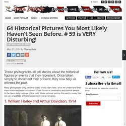 64 Historical Pictures you most likely haven't seen before. # 8 is a bit disturbing!