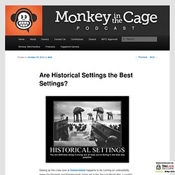 Are Historical Settings the Best Settings?