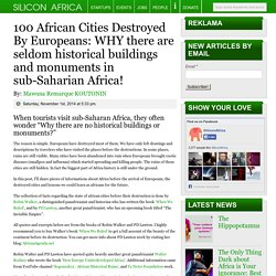 100 African Cities Destroyed By Europeans: WHY there are seldom historical buildings and monuments in sub-Saharian Africa!
