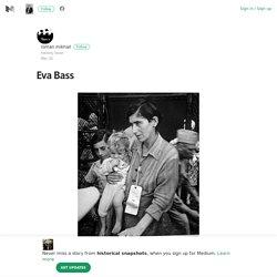 Eva Bass – historical snapshots – Medium
