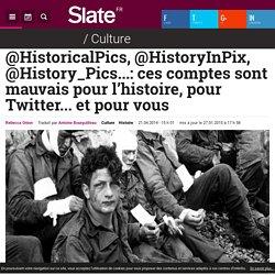 @HistoricalPics, @HistoryInPix, @History_Pics...: ces comptes sont mauvais pour l'histoire, pour Twitter... et pour vous