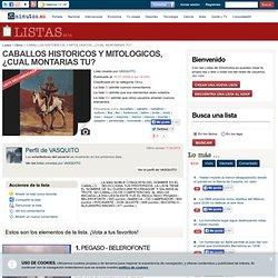 Ranking de CABALLOS HISTORICOS Y MITOLOGICOS, ¿CUAL MONTARIAS TU?