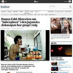 """Hanna Fahl: Historien om """"Auberginen"""" i den japanska dokusåpan har gnagt i mig"""
