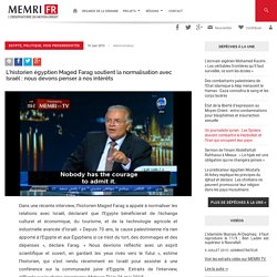 L'historien égyptien Maged Farag soutient la normalisationavec Israël: nous devons penser à nos intérêts