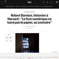 """Robert Darnton, historien à Harvard : """"Le livre numérique ne tuera pas le papier, au contraire"""" - Le fil livres"""