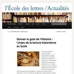Donner le goût de l'Histoire: l'enjeu de la lecture historienne au lycée - Les actualités de l'École des lettresLes actualités de l'École des lettres