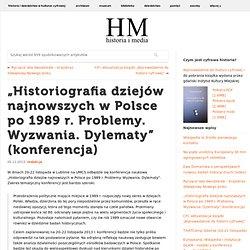"""""""Historiografia dziejów najnowszych w Polsce po 1989 r. Problemy. Wyzwania. Dylematy"""" (konferencja)"""