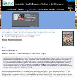 Mémoires et Histoire de la Guerre d'Algérie : point d'historiographie - Association des Professeurs d'Histoire et de Géographie