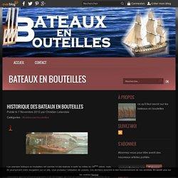 HISTORIQUE DES BATEAUX EN BOUTEILLES - Bateaux en bouteilles