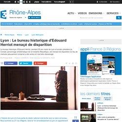 France 3 Rhône-Alpes Lyon : Le bureau historique d'Edouard Herriot menaçé de disparition