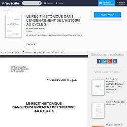 LE RECIT HISTORIQUE DANS L'ENSEIGNEMENT DE L'HISTOIRE AU CYCLE 3 - franck.callus - Education