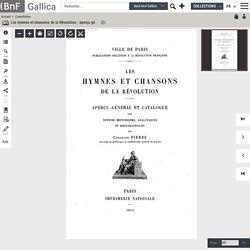 Les hymnes et chansons de la Révolution : aperçu général et catalogue, avec notices historiques, analytiques et bibliographiques / par Constant Pierre,...