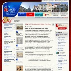 Siège de 1759 et bataille des plaines d'Abraham : Thèmes historiques reliés à Place-Royale, Québec : Musée de la civilisation