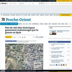 Près de 300 sites historiques gravement endommagés par la guerre en Syrie