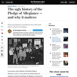 The ugly history of the Pledge of Allegiance — and why it matters