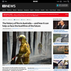 The history of fire in Australia — and how it can help us face the bushfires of the future
