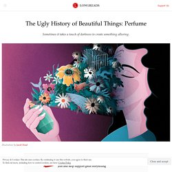 The Ugly History of Beautiful Things:Perfume