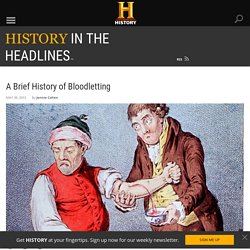 A Brief History of Bloodletting - History in the Headlines