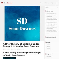 A Brief History of Building Codes Brought to You by Sean Downes