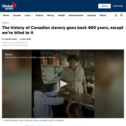 The history of Canadian slavery goes back 400 years, except we're blind to it