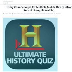 History Channel Apps for Multiple Mobile Devices (from Android to Apple Watch!)