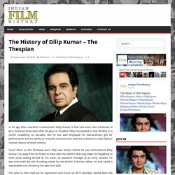 The History of Dilip Kumar – The Thespian