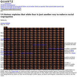 US history explains that white fear of black people is just another tool to enforce racial segregation
