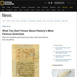 What You Don't Know About History's Most Famous Scientists