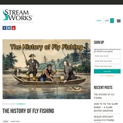 The History of Fly Fishing - Streamworks