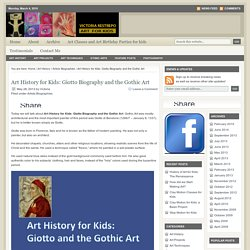 Art History for Kids: Giotto Biography and the Gothic Art : Art for kids
