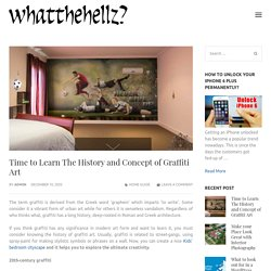 Time to Learn The History and Concept of Graffiti Art – whatthehellz