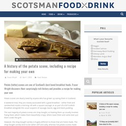 A history of the potato scone, including a recipe for making your own - Scotsman Food and Drink