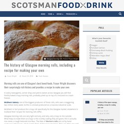 The history of Glasgow morning rolls, including a recipe for making your own - Scotsman Food and Drink