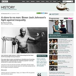 BBC History - A slave to no man: Boxer Jack Johnson's fight against inequality
