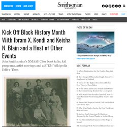 Kick Off Black History Month With Ibram X. Kendi and Keisha N. Blain and a Host of Other Events