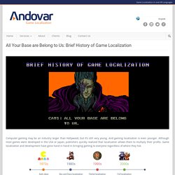 All Your Base are Belong to Us: Brief History of Game Localization - Andovar Game Localization