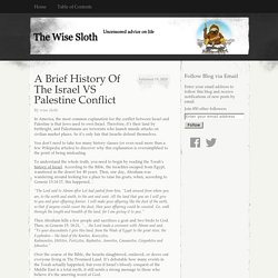 A Brief History Of The Israel VS Palestine Conflict