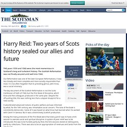 Harry Reid: Two years of Scots history sealed our allies and future - The Scotsman