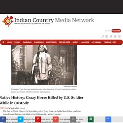 Native History: Crazy Horse Killed by U.S. Soldier While in Custody - Indian Country Media Network