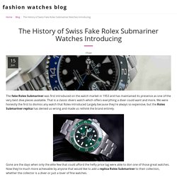 The History of Swiss Fake Rolex Submariner Watches Introducing - fashion watches blog