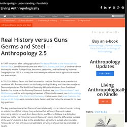Real History versus Guns Germs and Steel - Anthropology 2.5