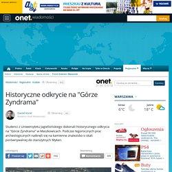 """Historyczne odkrycie na """"Górze Zyndrama"""""""