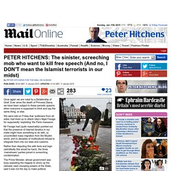 PETER HITCHENS: The sinister, screeching mob who want to kill free speech (And no, I DON'T mean the Islamist terrorists in our midst)