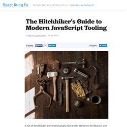 The Hitchhiker's Guide to Modern JavaScript Tooling - React Kung Fu