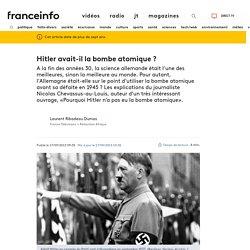 Hitler avait-il la bombe atomique ?