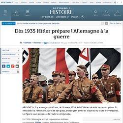 Dès 1935 Hitler prépare l'Allemagne à la guerre