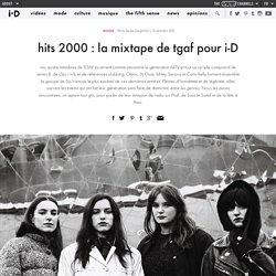 hits 2000 : la mixtape de tgaf pour i-D