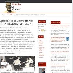 QUANDO HJALMAR SCHACHT FU INVITATO IN INDONESIA.. — Blondet & Friends